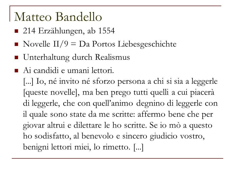 Matteo Bandello 214 Erzählungen, ab 1554 Novelle II/9 = Da Portos Liebesgeschichte Unterhaltung durch Realismus Ai candidi e umani lettori.