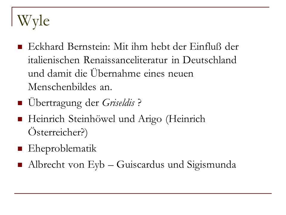 Wyle Eckhard Bernstein: Mit ihm hebt der Einfluß der italienischen Renaissanceliteratur in Deutschland und damit die Übernahme eines neuen Menschenbildes an.