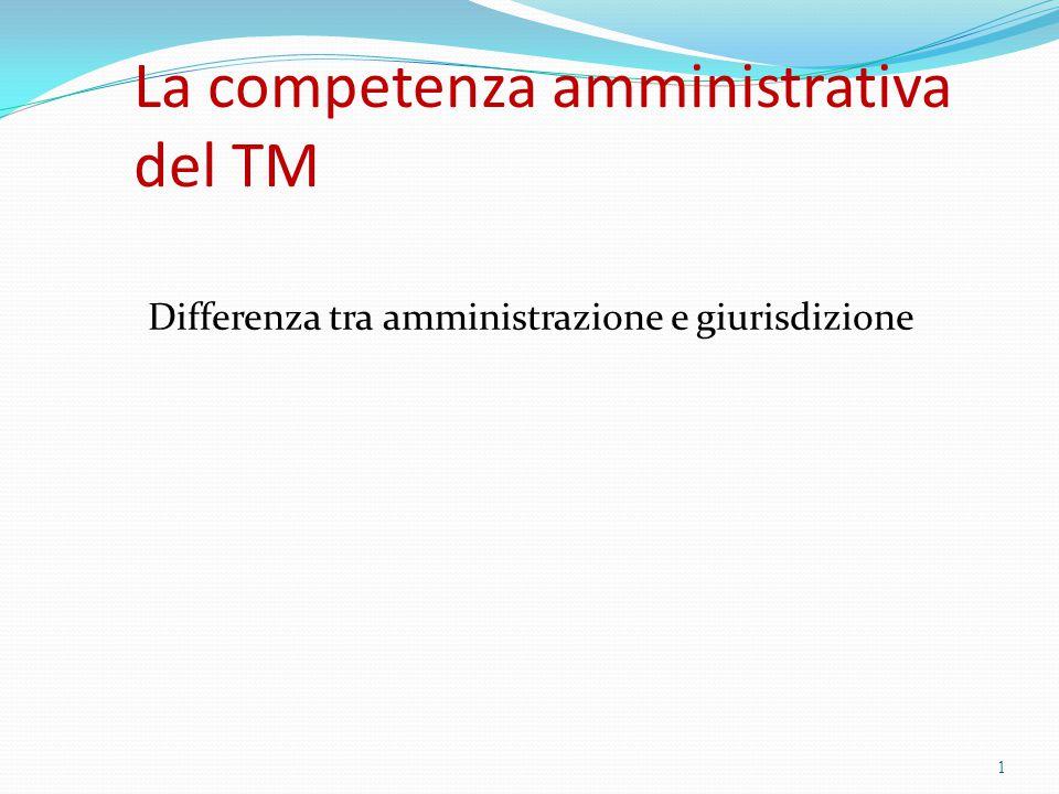 La competenza amministrativa del TM Differenza tra amministrazione e giurisdizione 1