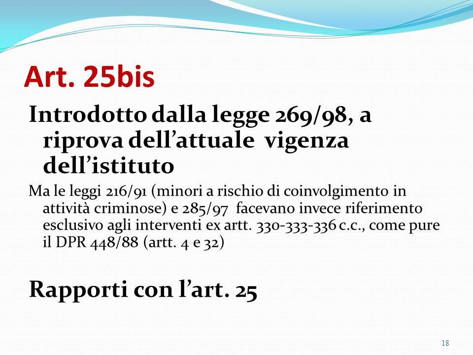 Art. 25bis Introdotto dalla legge 269/98, a riprova dell'attuale vigenza dell'istituto Ma le leggi 216/91 (minori a rischio di coinvolgimento in attiv