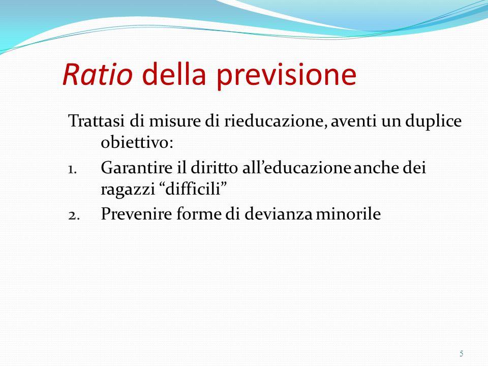 """Ratio della previsione Trattasi di misure di rieducazione, aventi un duplice obiettivo: 1. Garantire il diritto all'educazione anche dei ragazzi """"diff"""