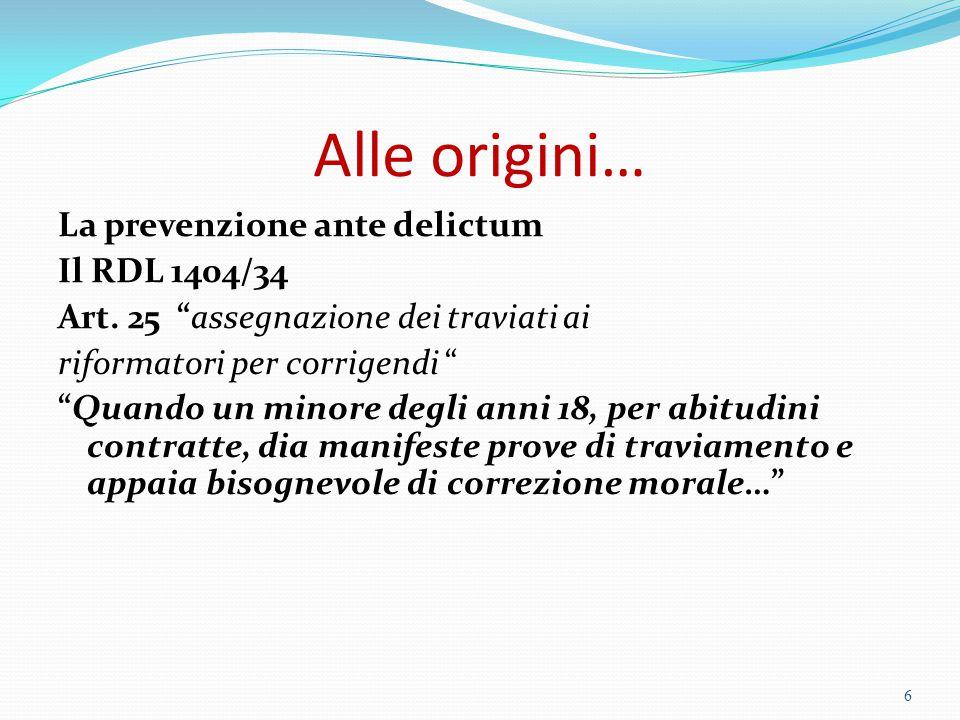 """Alle origini… La prevenzione ante delictum Il RDL 1404/34 Art. 25 """"assegnazione dei traviati ai riformatori per corrigendi """" """"Quando un minore degli a"""