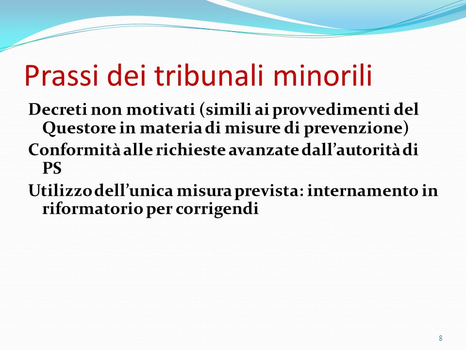 Prassi dei tribunali minorili Decreti non motivati (simili ai provvedimenti del Questore in materia di misure di prevenzione) Conformità alle richiest