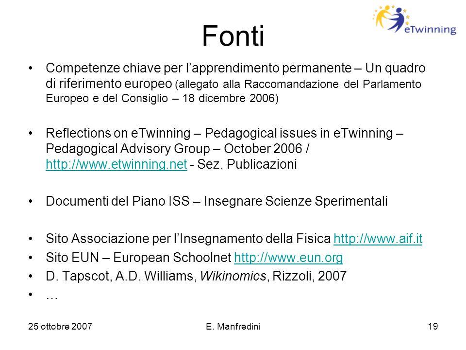 25 ottobre 2007E. Manfredini19 Fonti Competenze chiave per l'apprendimento permanente – Un quadro di riferimento europeo (allegato alla Raccomandazion