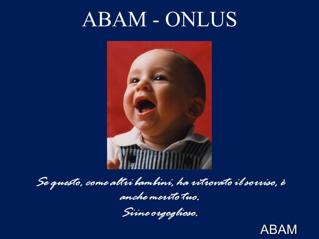 ABAM – ONLUS 25 anni di generosità sempre nel 1992 Creazione di uno spazio gioco all interno del reparto di chirurgia pediatrica dell Ospedale di Vicenza La sala giochi Un sogno che diventa realtà (10 Novembre 1992)
