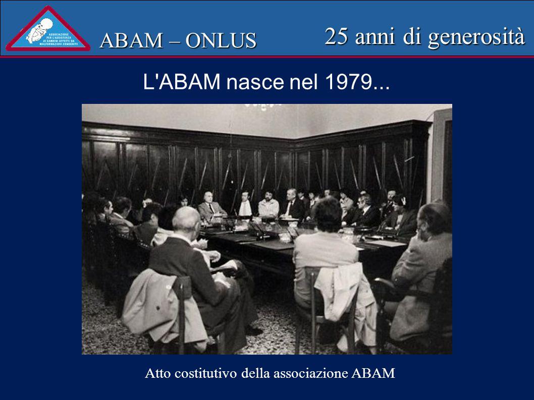 per volontà di un gruppo di vicentini Atto costitutivo della associazione ABAM ABAM – ONLUS 25 anni di generosità