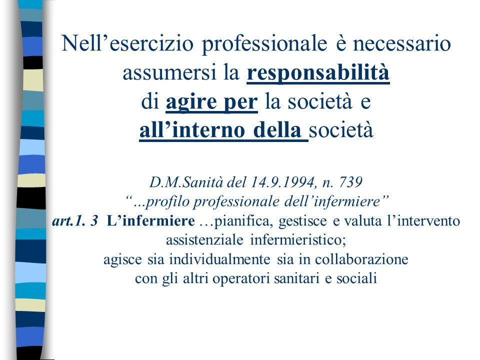 Nell'esercizio professionale è necessario assumersi la responsabilità di agire per la società e all'interno della società D.M.Sanità del 14.9.1994, n.