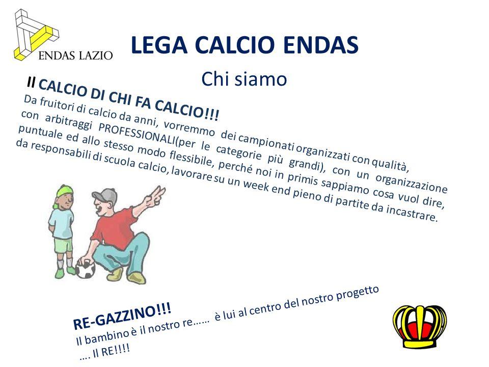 LEGA CALCIO ENDAS Chi siamo ATTENZIONE AI COSTI!!.