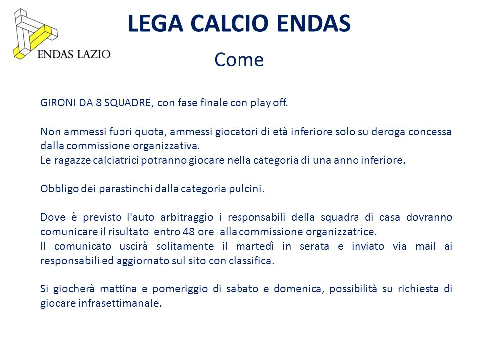 LEGA CALCIO ENDAS Come GIRONI DA 8 SQUADRE, con fase finale con play off.