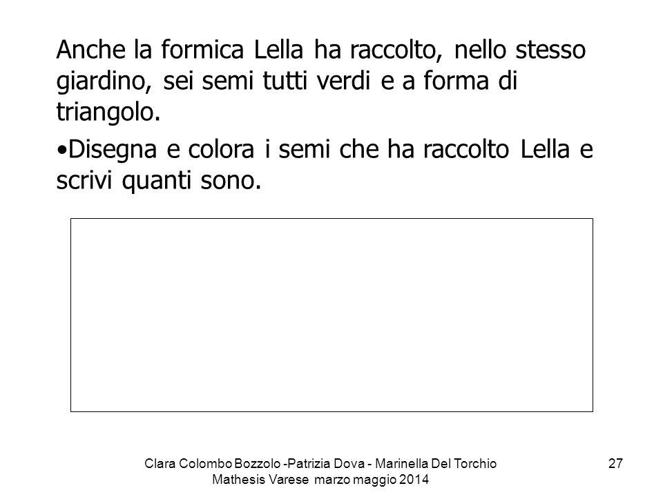Clara Colombo Bozzolo -Patrizia Dova - Marinella Del Torchio Mathesis Varese marzo maggio 2014 27 Anche la formica Lella ha raccolto, nello stesso gia
