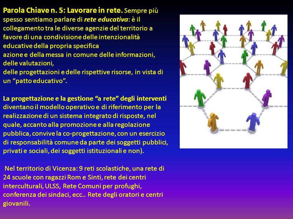 Parola Chiave n. 5: Lavorare in rete. Sempre più spesso sentiamo parlare di rete educativa: è il collegamento tra le diverse agenzie del territorio a