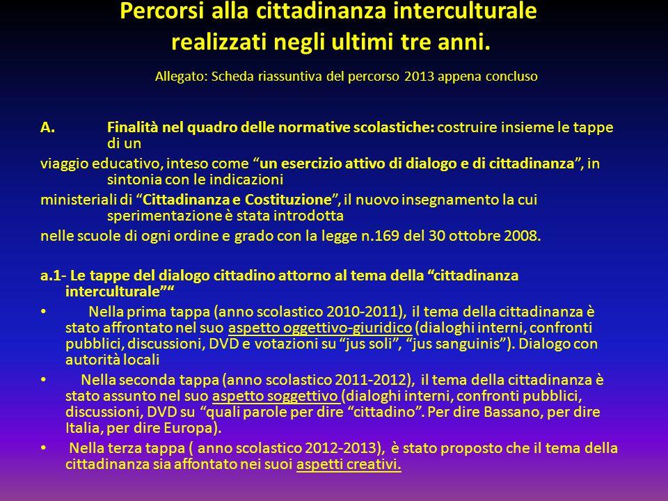 Percorsi alla cittadinanza interculturale realizzati negli ultimi tre anni. Allegato: Scheda riassuntiva del percorso 2013 appena concluso A.Finalità
