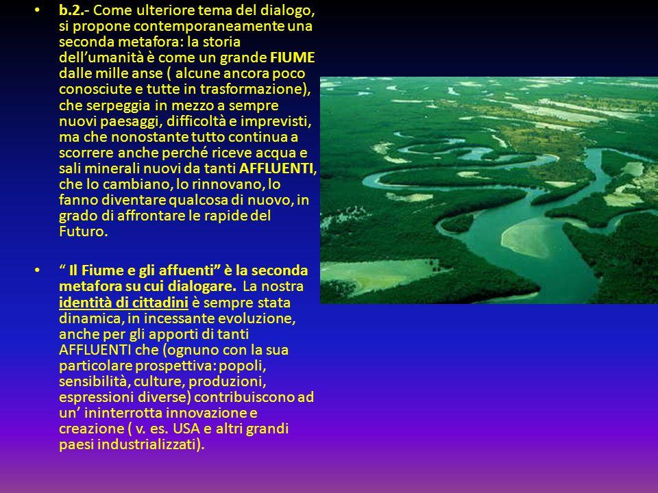 b.2.- Come ulteriore tema del dialogo, si propone contemporaneamente una seconda metafora: la storia dell'umanità è come un grande FIUME dalle mille a