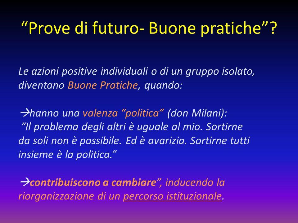 """""""Prove di futuro- Buone pratiche""""? Le azioni positive individuali o di un gruppo isolato, diventano Buone Pratiche, quando:  hanno una valenza """"polit"""