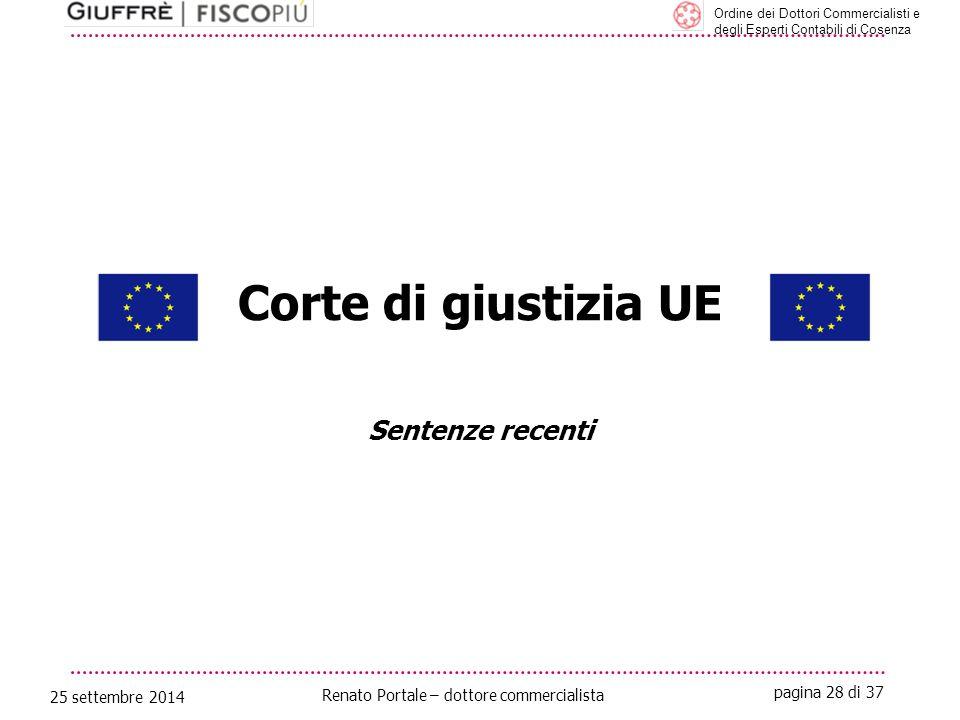 pagina 28 di 37 Renato Portale – dottore commercialista Ordine dei Dottori Commercialisti e degli Esperti Contabili di Cosenza 25 settembre 2014 Corte di giustizia UE Sentenze recenti