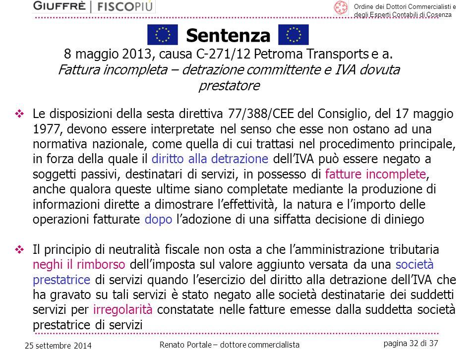 pagina 32 di 37 Renato Portale – dottore commercialista Ordine dei Dottori Commercialisti e degli Esperti Contabili di Cosenza 25 settembre 2014 Sentenza 8 maggio 2013, causa C-271/12 Petroma Transports e a.