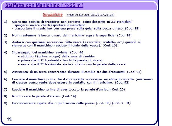 Staffetta con Manichino ( 4x25 m ) Squalifiche Squalifiche (vedi codici pag. 25,26,27,28,29) 1)Usare una tecnica di trasporto non corretta, come descr