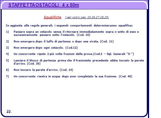 22. STAFFETTA OSTACOLI 4 x 50m Squalifiche Squalifiche (vedi codici pag. 25,26,27,28,29) In aggiunta alle regole generali, i seguenti comportamenti de