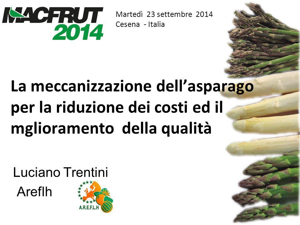 La meccanizzazione dell'asparago per la riduzione dei costi ed il mglioramento della qualità Martedì 23 settembre 2014 Cesena - Italia Luciano Trentin