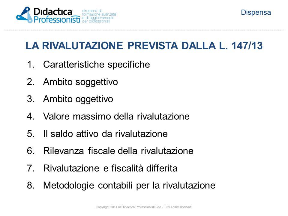 1.Caratteristiche specifiche 2.Ambito soggettivo 3.Ambito oggettivo 4.Valore massimo della rivalutazione 5.Il saldo attivo da rivalutazione 6.Rilevanz