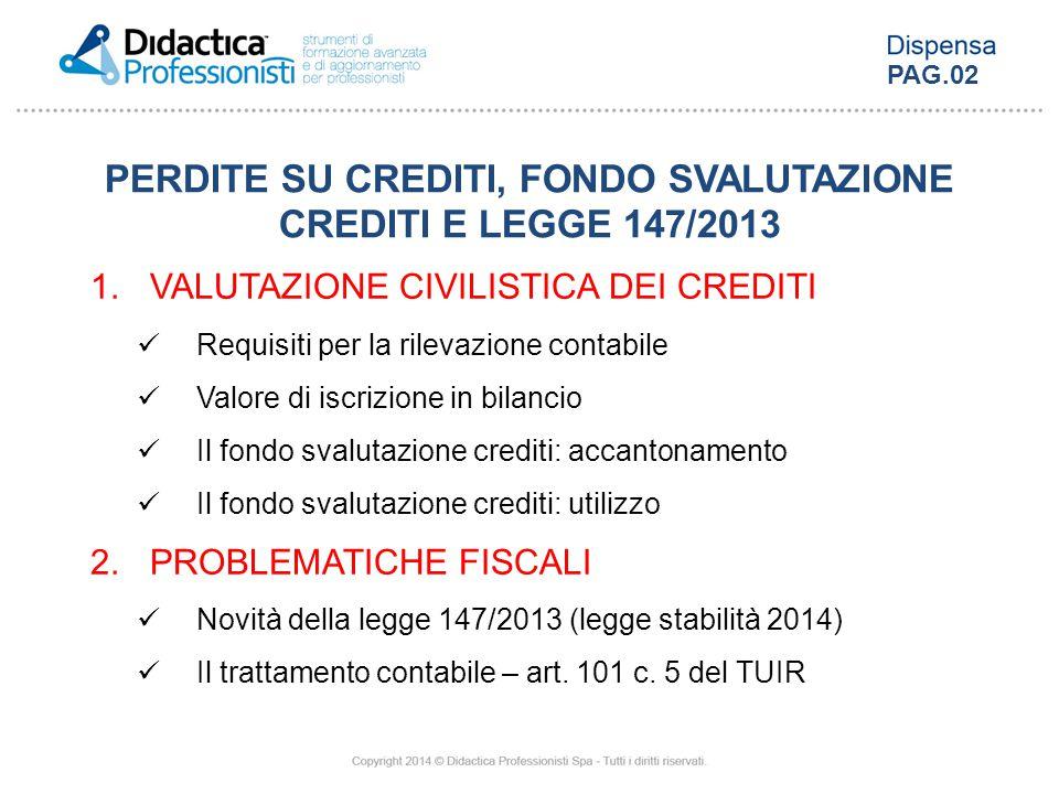 1.VALUTAZIONE CIVILISTICA DEI CREDITI Requisiti per la rilevazione contabile Valore di iscrizione in bilancio Il fondo svalutazione crediti: accantona