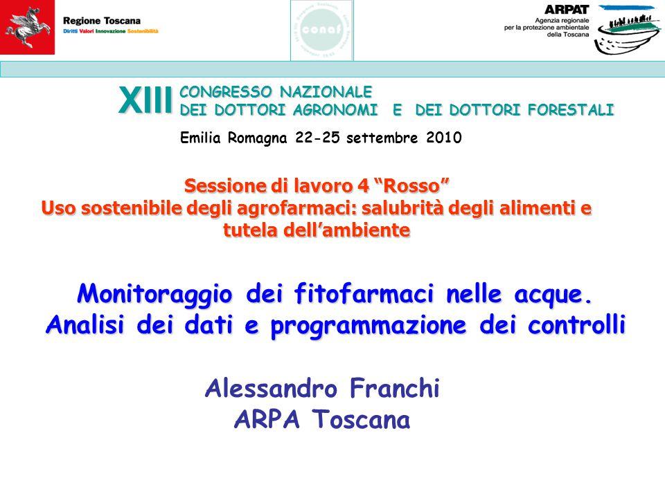 CONGRESSO NAZIONALE DEI DOTTORI AGRONOMI E DEI DOTTORI FORESTALI XIII Emilia Romagna, 22-25 settembre 2010 La pianificazione dei controlli ambientali Distribuzione del carico efficace di fitofarmaci in Toscana