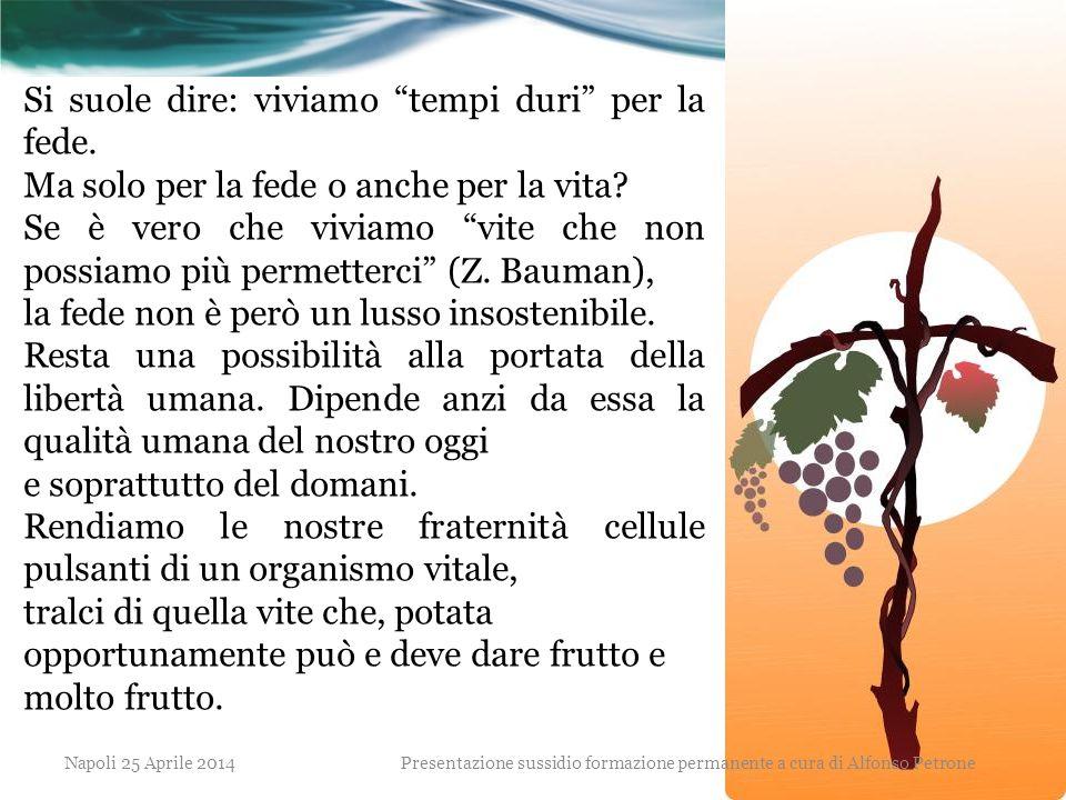 """Napoli 25 Aprile 2014 Si suole dire: viviamo """"tempi duri"""" per la fede. Ma solo per la fede o anche per la vita? Se è vero che viviamo """"vite che non po"""