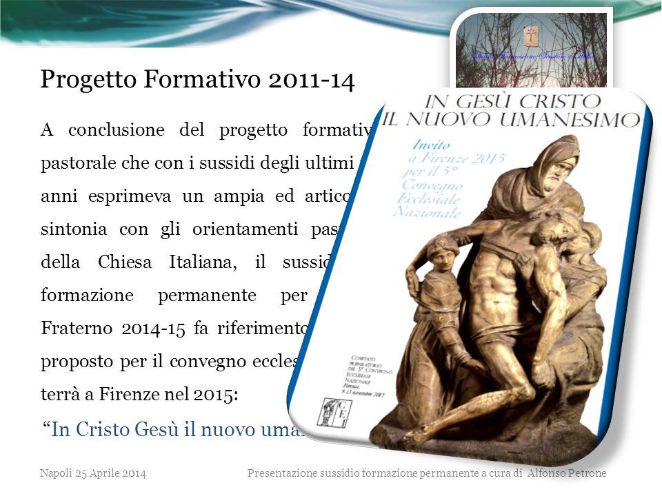 Progetto Formativo 2011-14 A conclusione del progetto formativo pastorale che con i sussidi degli ultimi tre anni esprimeva un ampia ed articolata sin