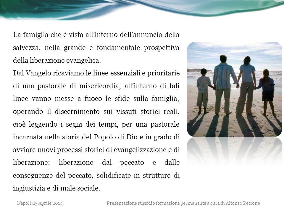 La famiglia che è vista all'interno dell'annuncio della salvezza, nella grande e fondamentale prospettiva della liberazione evangelica. Dal Vangelo ri