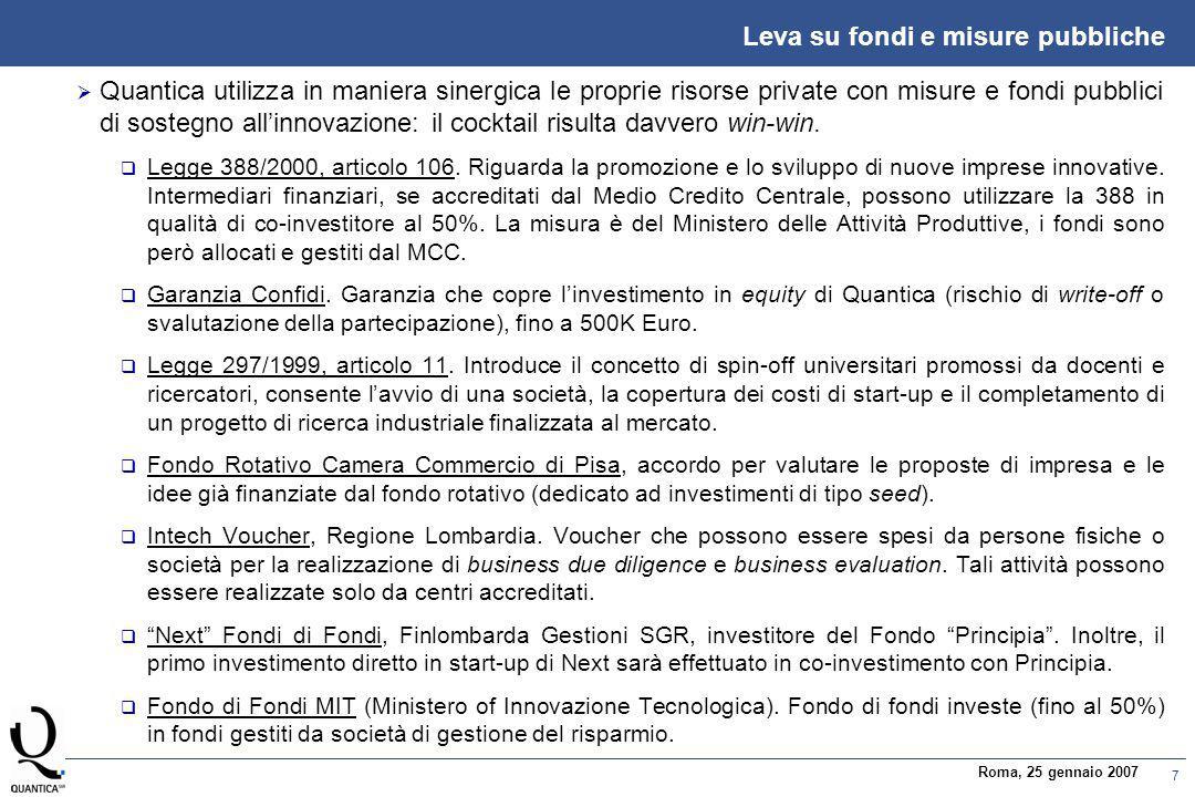 7 Roma, 25 gennaio 2007 Leva su fondi e misure pubbliche  Quantica utilizza in maniera sinergica le proprie risorse private con misure e fondi pubblici di sostegno all'innovazione: il cocktail risulta davvero win-win.