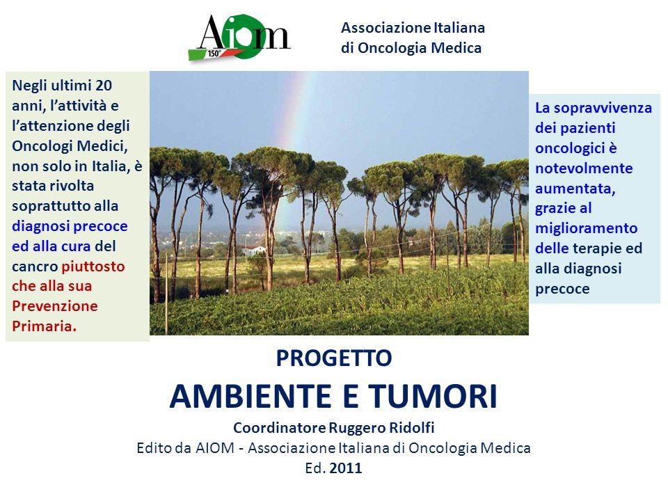 Associazione Italiana di Oncologia Medica PROGETTO AMBIENTE E TUMORI Coordinatore Ruggero Ridolfi Edito da AIOM - Associazione Italiana di Oncologia Medica Ed.