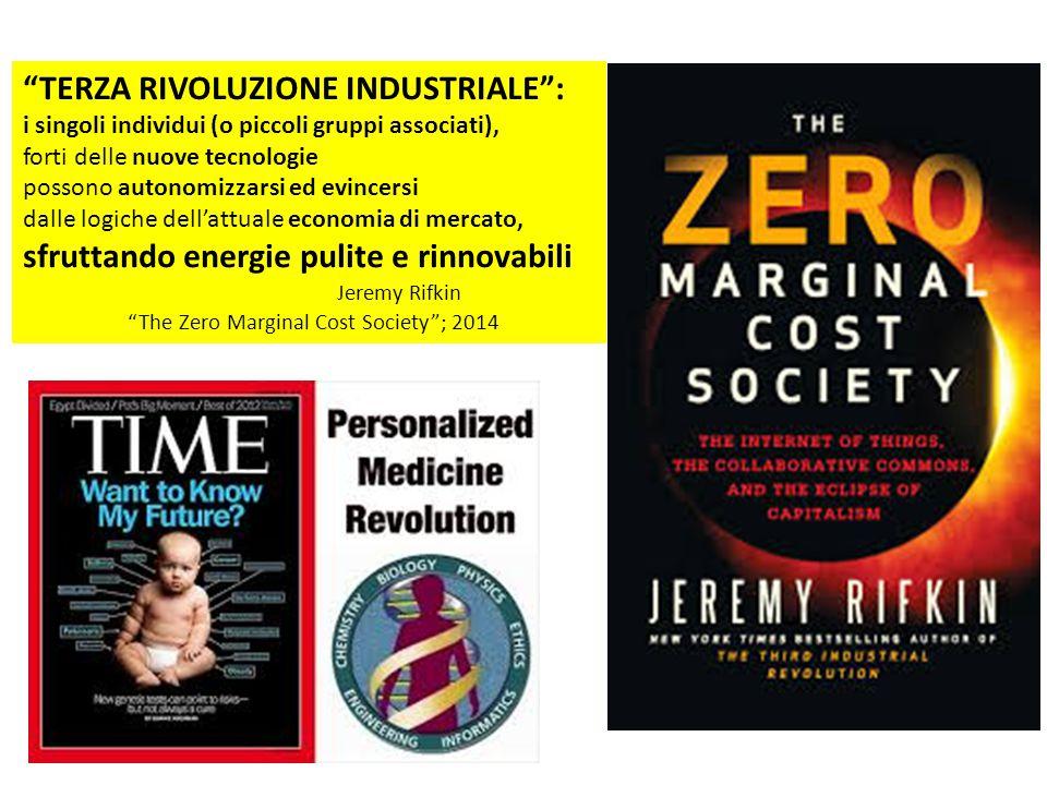 TERZA RIVOLUZIONE INDUSTRIALE : i singoli individui (o piccoli gruppi associati), forti delle nuove tecnologie possono autonomizzarsi ed evincersi dalle logiche dell'attuale economia di mercato, sfruttando energie pulite e rinnovabili Jeremy Rifkin The Zero Marginal Cost Society ; 2014