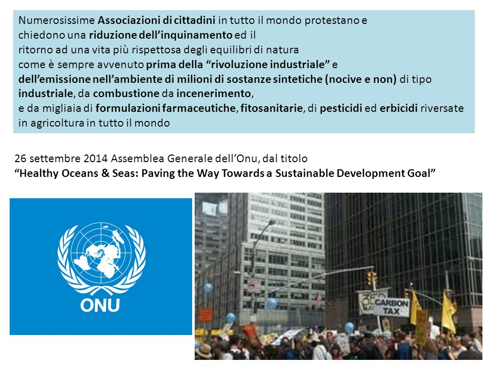 "26 settembre 2014 Assemblea Generale dell'Onu, dal titolo ""Healthy Oceans & Seas: Paving the Way Towards a Sustainable Development Goal"" Numerosissime"