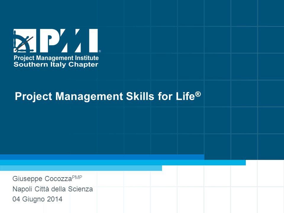 1 www.pmi-sic.org Project Management Skills for Life ® Giuseppe Cocozza PMP Napoli Città della Scienza 04 Giugno 2014