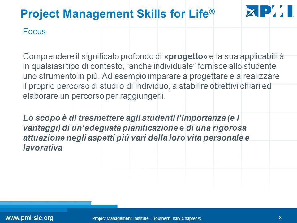 8 www.pmi-sic.org Project Management Institute - Southern Italy Chapter © Comprendere il significato profondo di «progetto» e la sua applicabilità in qualsiasi tipo di contesto, anche individuale fornisce allo studente uno strumento in più.