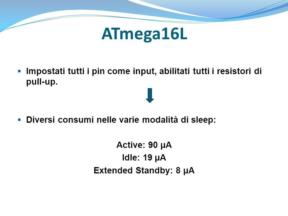 ATmega16L  Impostati tutti i pin come input, abilitati tutti i resistori di pull-up.  Diversi consumi nelle varie modalità di sleep: Active: 90 µA I