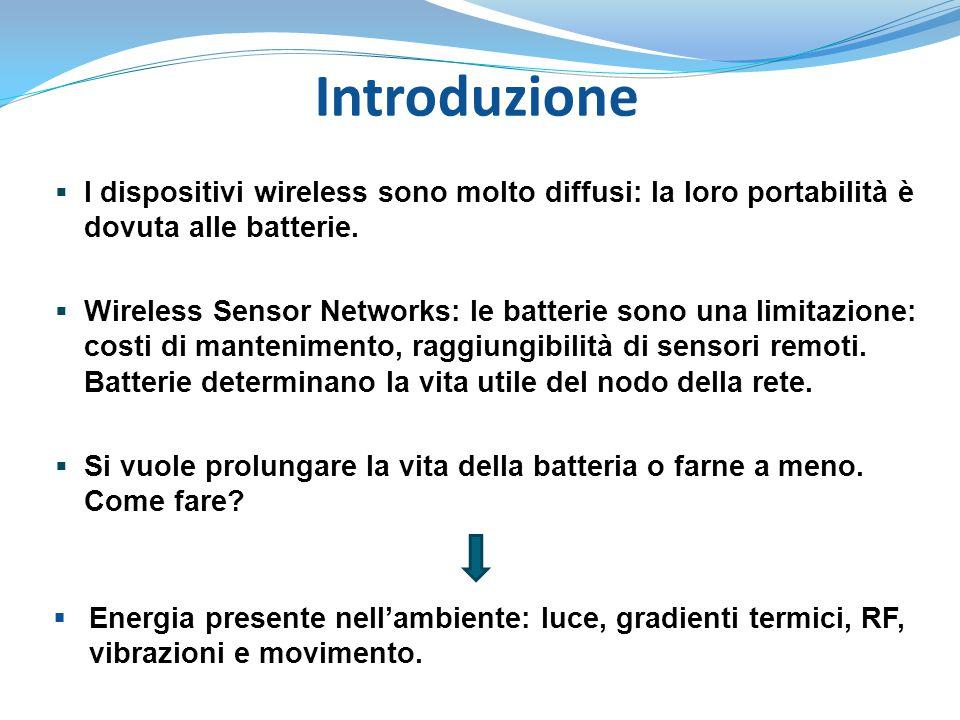 Introduzione  I dispositivi wireless sono molto diffusi: la loro portabilità è dovuta alle batterie.  Wireless Sensor Networks: le batterie sono una