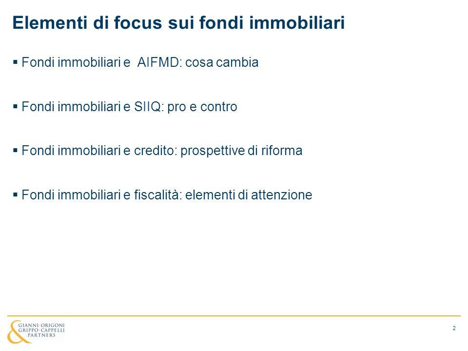 Elementi di focus sui fondi immobiliari  Fondi immobiliari e AIFMD: cosa cambia  Fondi immobiliari e SIIQ: pro e contro  Fondi immobiliari e credit
