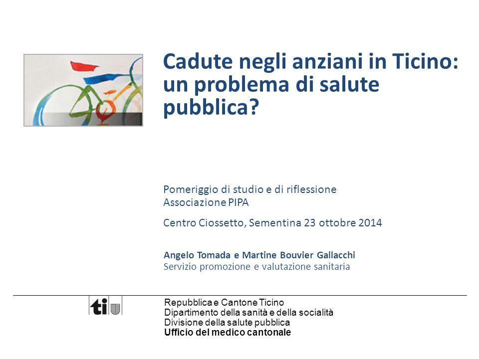 Servizio promozione e valutazione sanitaria Cadute negli anziani in Ticino: un problema di salute pubblica? Pomeriggio di studio e di riflessione Asso