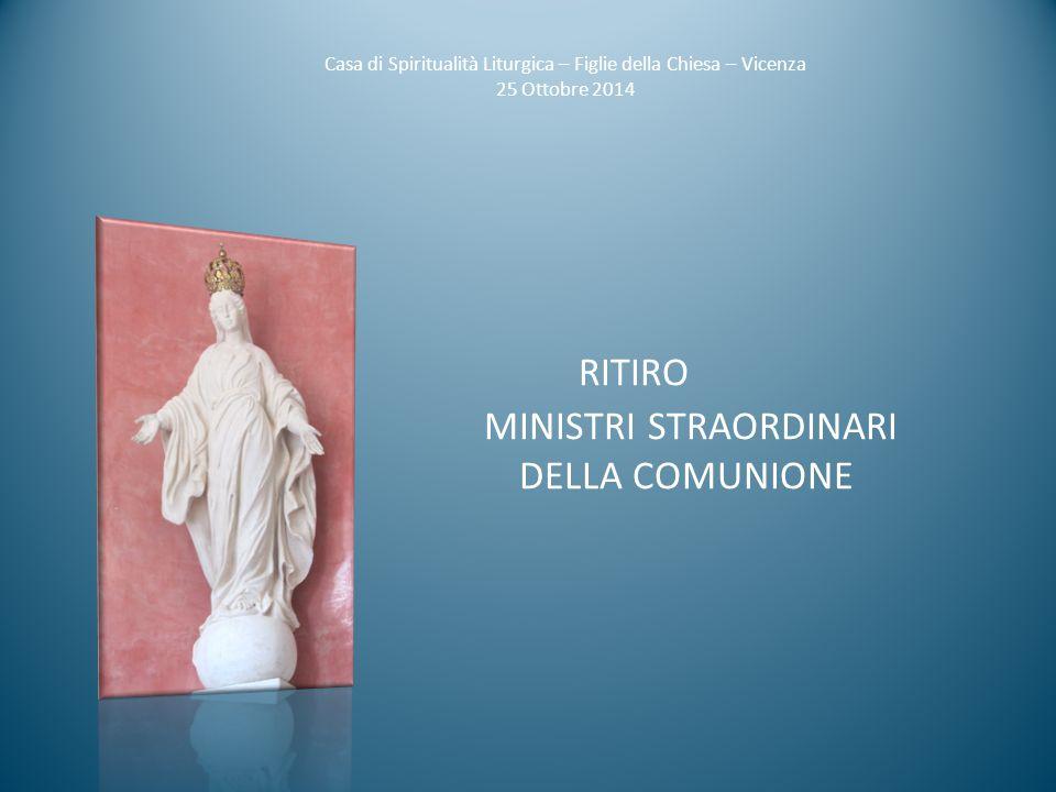 RITIRO MINISTRI STRAORDINARI DELLA COMUNIONE Casa di Spiritualità Liturgica – Figlie della Chiesa – Vicenza 25 Ottobre 2014
