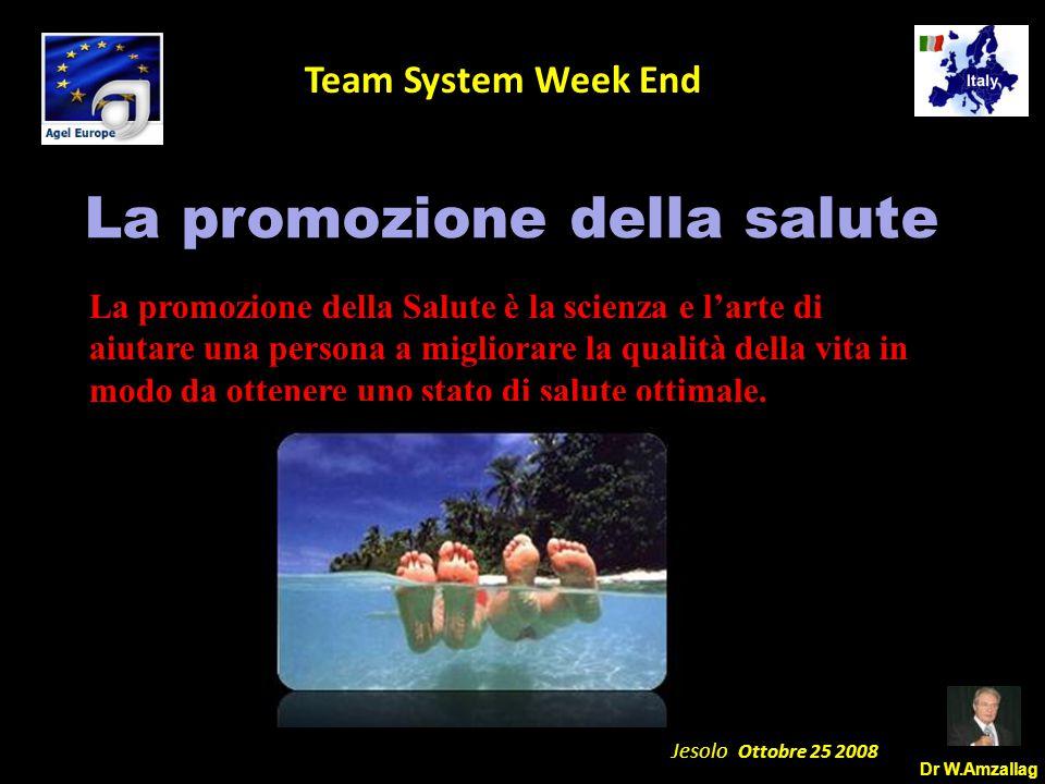 Dr W.Amzallag Jesolo Ottobre 25 2008 5 Team System Week End La promozione della Salute è la scienza e l'arte di aiutare una persona a migliorare la qu