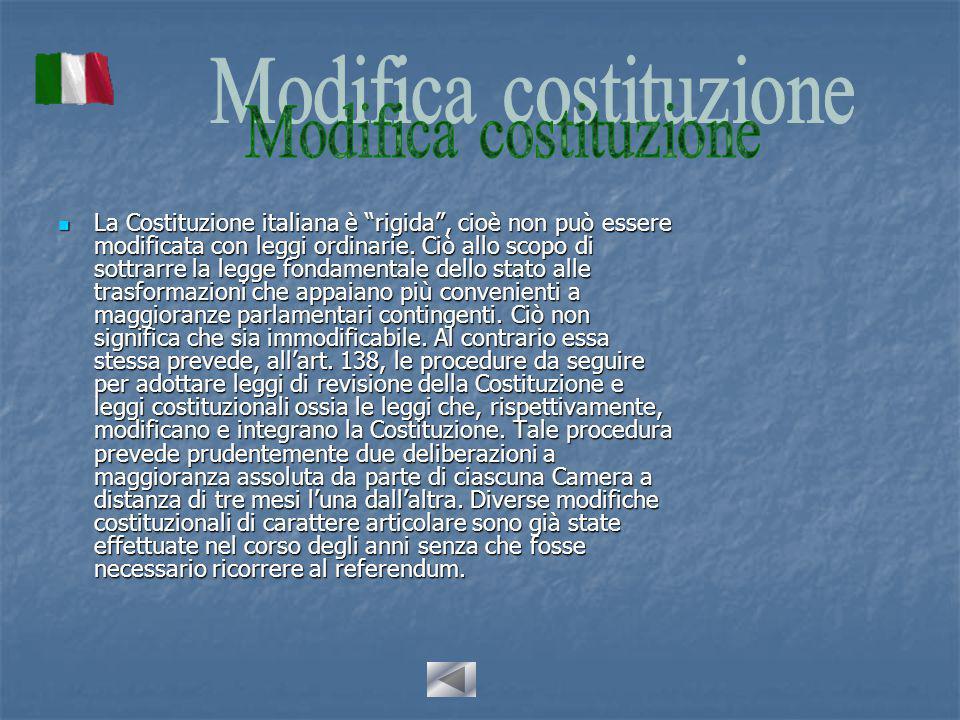 La Costituzione italiana è rigida , cioè non può essere modificata con leggi ordinarie.