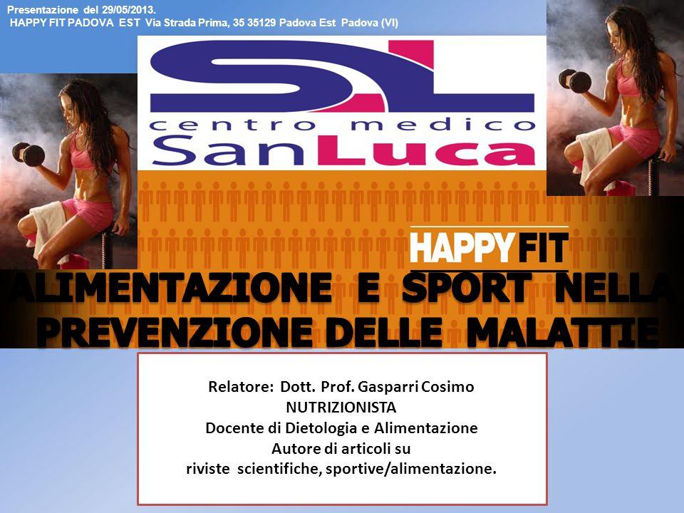 Relatore: Dott. Prof. Gasparri Cosimo NUTRIZIONISTA Docente di Dietologia e Alimentazione Autore di articoli su riviste scientifiche, sportive/aliment