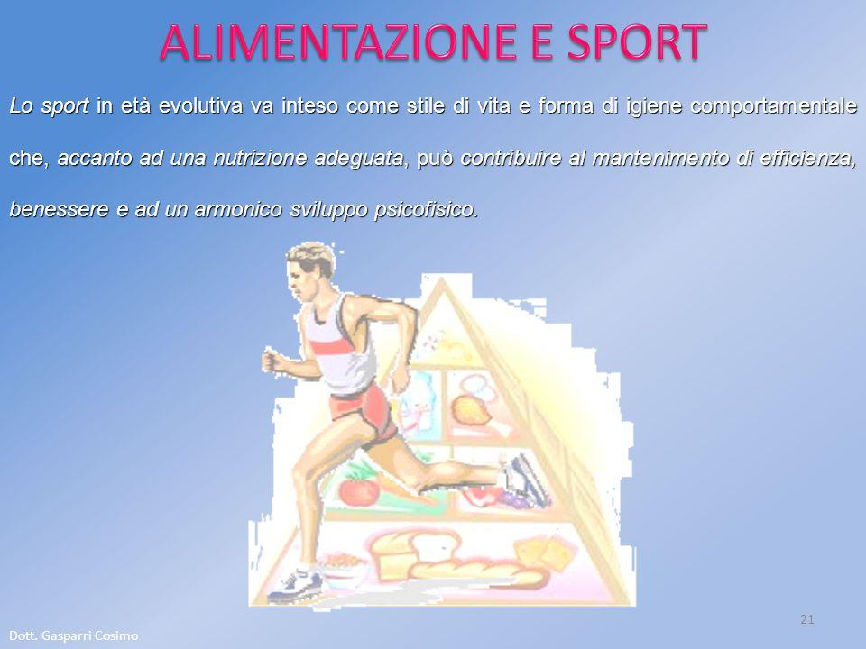 Dott. Gasparri Cosimo 21 Lo sport in età evolutiva va inteso come stile di vita e forma di igiene comportamentale che, accanto ad una nutrizione adegu