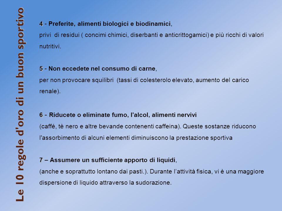 4 4 - Preferite, alimenti biologici e biodinamici, privi di residui ( concimi chimici, diserbanti e anticrittogamici) e più ricchi di valori nutritivi