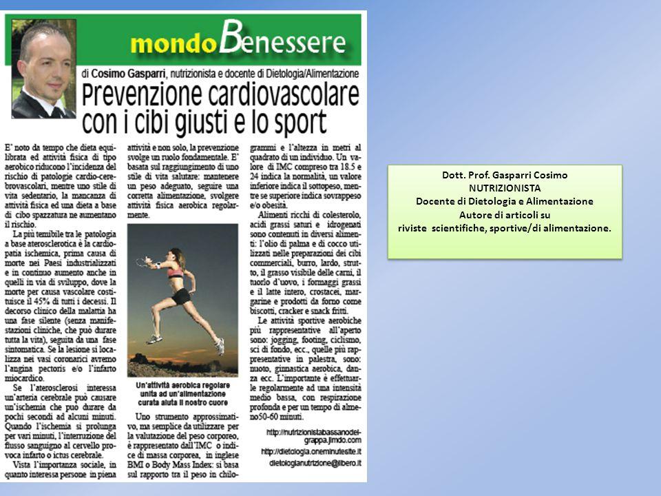 Dott. Prof. Gasparri Cosimo NUTRIZIONISTA Docente di Dietologia e Alimentazione Autore di articoli su riviste scientifiche, sportive/di alimentazione.