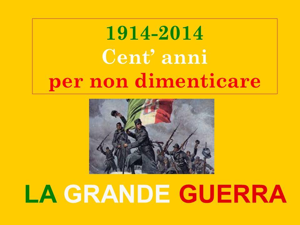 LA GRANDE GUERRA 1914-2014 Cent' anni per non dimenticare