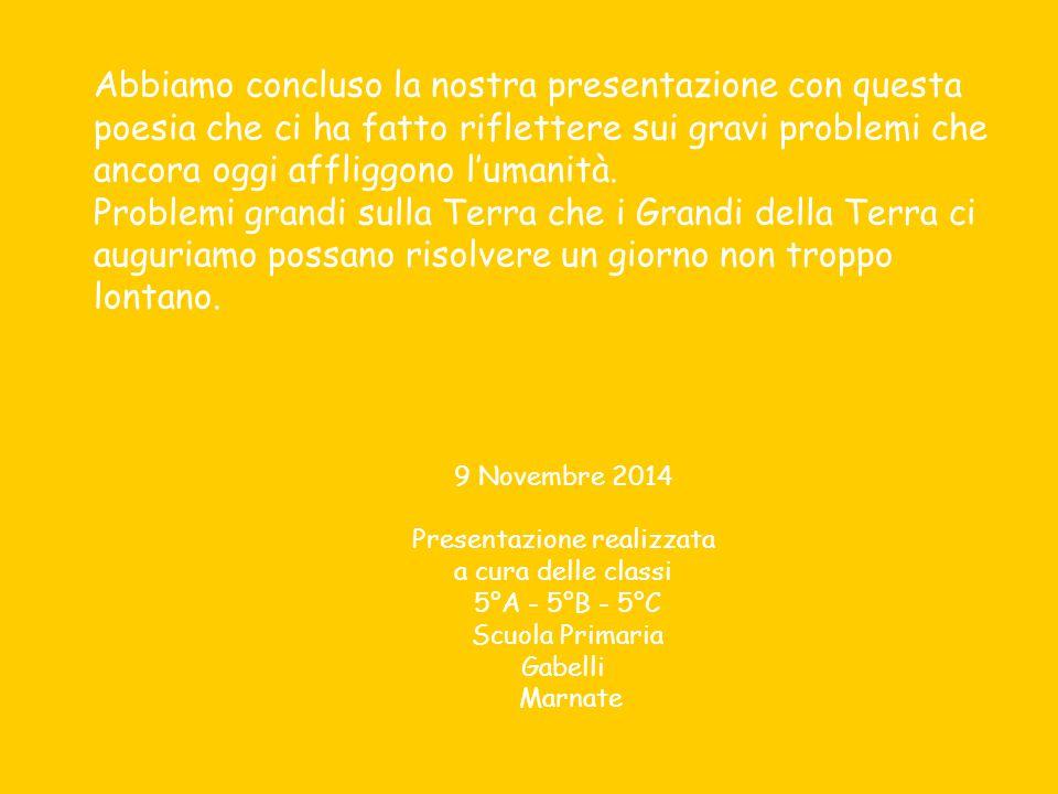 9 Novembre 2014 Presentazione realizzata a cura delle classi 5°A - 5°B - 5°C Scuola Primaria Gabelli Marnate Abbiamo concluso la nostra presentazione