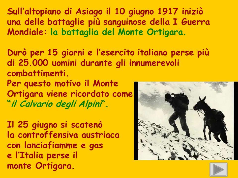 Sull'altopiano di Asiago il 10 giugno 1917 iniziò una delle battaglie più sanguinose della I Guerra Mondiale: la battaglia del Monte Ortigara. Durò pe