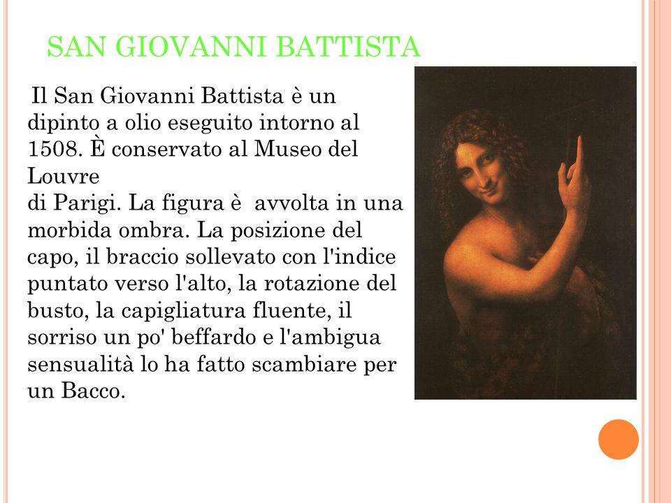 SAN GIOVANNI BATTISTA Il San Giovanni Battista è un dipinto a olio eseguito intorno al 1508. È conservato al Museo del Louvre di Parigi. La figura è a